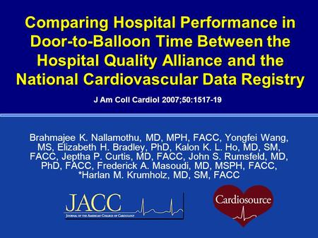 Comparing Hospital Performance in Door-to-Balloon Time Between the Hospital Quality Alliance and the National Cardiovascular Data Registry Brahmajee K.