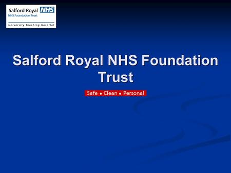 Salford Royal NHS Foundation Trust. Who are we and what do we do? o o Salford Royal is the best performing hospital in the North West o o …and is one.