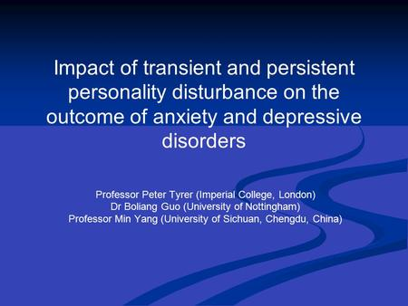 Impact of transient and persistent personality disturbance on the outcome of anxiety and depressive disorders Professor Peter Tyrer (Imperial College,