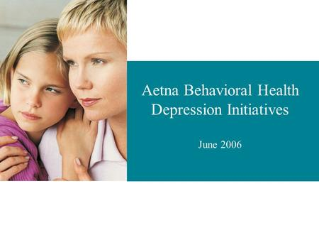 Click to edit Master subtitle style Aetna Behavioral Health Depression Initiatives June 2006.