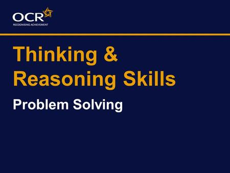 Thinking & Reasoning Skills Problem Solving. Aims of Session To develop a taxonomy of problem solving skills relating to the specification To explore.