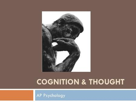 COGNITION & THOUGHT AP Psychology. Language  2 Basic Elements:  Symbols - words  Grammar – set of rules for combining words.