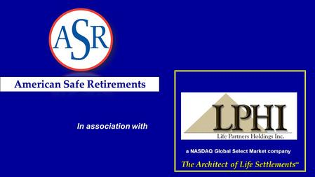 The Architect of Life Settlements SM a NASDAQ Global Select Market company In association with American Safe Retirements.