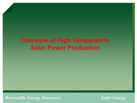 <strong>Renewable</strong> <strong>Energy</strong> Resources Solar <strong>Energy</strong> Overview of High Temperature Solar Power Production.