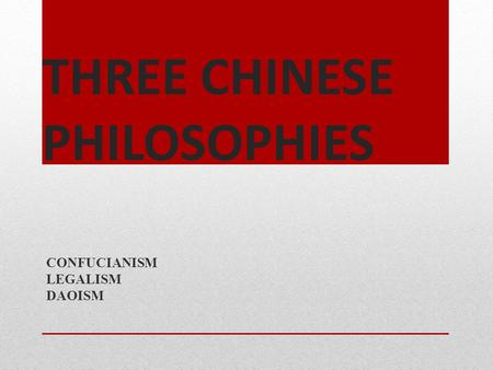 THREE CHINESE PHILOSOPHIES CONFUCIANISM LEGALISM DAOISM.