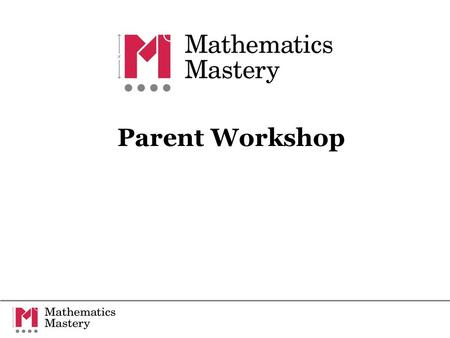 Parent Workshop. The Mathematics Mastery partnership approach exceptional achievement exemplary teaching specialist training and in-school support collaboration.