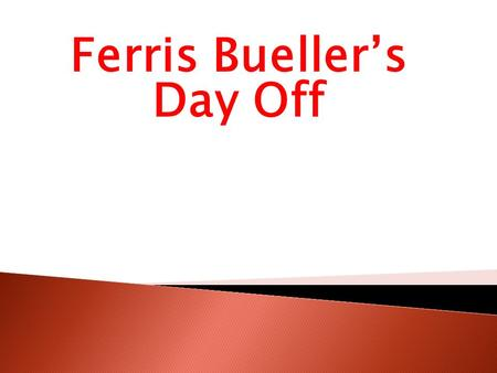 Ferris Bueller's Day Off.  Ferris Bueller decides to skip school by playing sick  He and his friends go on fun adventures during the day; ranging from.