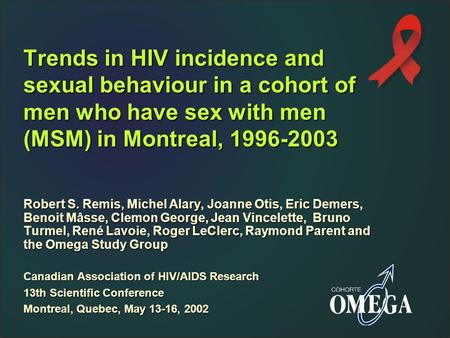 Trends in HIV incidence and sexual behaviour in a cohort of men who have sex with men (MSM) in Montreal, 1996-2003 Robert S. Remis, Michel Alary, Joanne.
