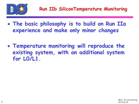 MDC Silicon meeting 24 July 03 1 Run IIb SiliconTemperature Monitoring  The basic philosophy is to build on Run IIa experience and make only minor changes.