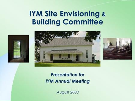 IYM Site Envisioning & Building Committee Presentation for IYM Annual Meeting August 2003.