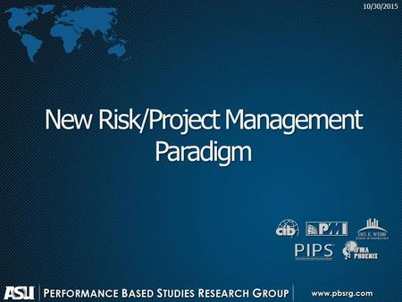 10/30/2015 New Risk/Project Management Paradigm New Paradigm: use a structure to increase value Performance Information Procurement System (PIPS) Performance.