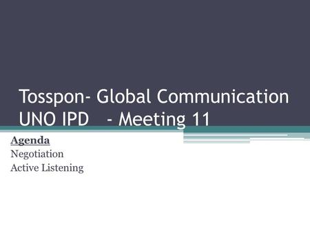 Tosspon- Global Communication UNO IPD - Meeting 11 Agenda Negotiation Active Listening.