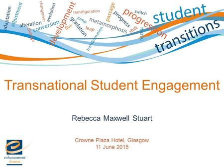 Rebecca Maxwell Stuart Crowne Plaza Hotel, Glasgow 11 June 2015 Transnational Student Engagement.