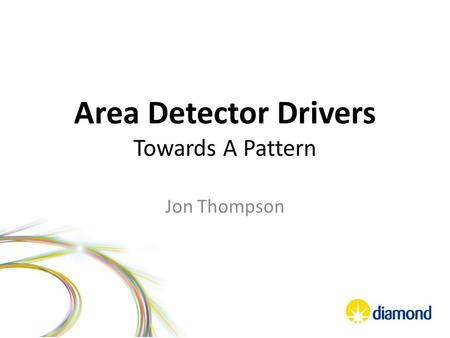 Area Detector Drivers Towards A Pattern Jon Thompson.