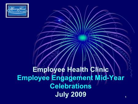 1 Employee Health Clinic Employee Engagement Mid-Year Celebrations July 2009.