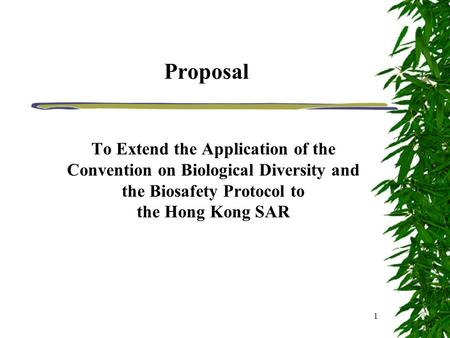 1 Proposal To Extend the Application of the Convention on Biological Diversity and the Biosafety Protocol to the Hong Kong SAR.