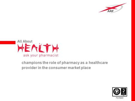 FS70669 champions the role of pharmacy as a healthcare provider in the consumer market place.