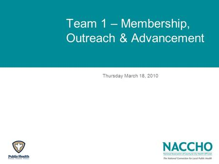 Team 1 – Membership, Outreach & Advancement Thursday March 18, 2010.