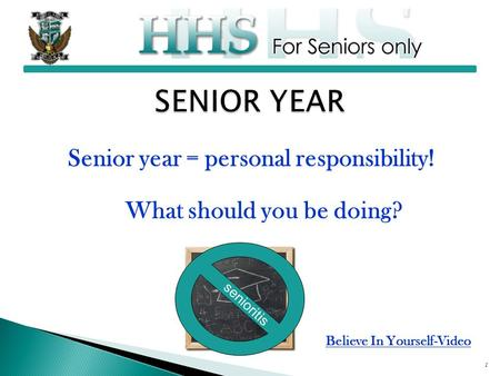 Senior year = personal responsibility! What should you be doing? 1 senioritis Believe In Yourself-Video.