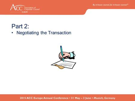 Part 2: Negotiating the Transaction. The Deal Team –Should comprise at a minimum: Corporate Finance lead; M&A Legal lead; Commercial/Business Lead; Integration.