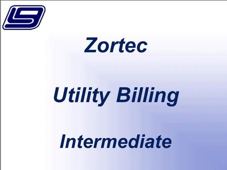 Zortec Utility Billing Intermediate 1. In this session we will discuss the Zortec Utility Billing System. Topics include the exception edit reading report,