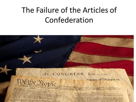The Failure of the Articles of Confederation Mrs. Turner.
