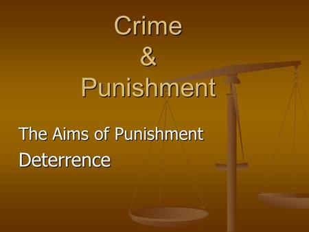 Crime & Punishment The Aims of Punishment Deterrence.