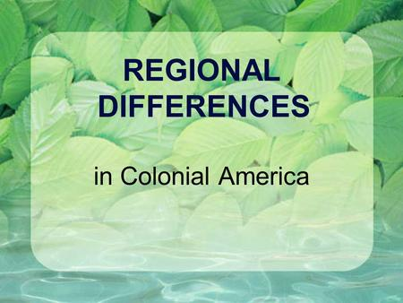 REGIONAL DIFFERENCES in Colonial America. LAND NORTH: narrow coastal plain rocky soil Appalachian Mountains not far from coast; natural barrier for population.
