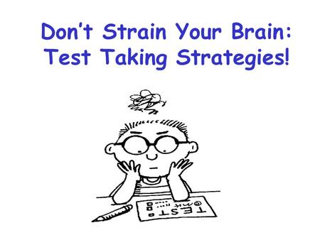 Don't Strain Your Brain: Test Taking Strategies!.
