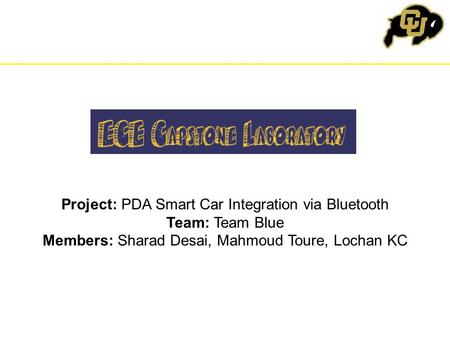 Project: PDA Smart Car Integration via Bluetooth Team: Team Blue Members: Sharad Desai, Mahmoud Toure, Lochan KC.