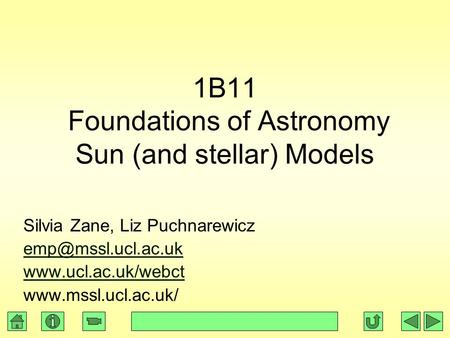 1B11 Foundations of Astronomy Sun (and stellar) Models Silvia Zane, Liz Puchnarewicz