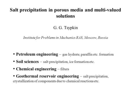 Salt precipitation in porous media and multi-valued solutions G. G. Tsypkin Institute for Problems in Mechanics RAS, Moscow, Russia Petroleum engineering.