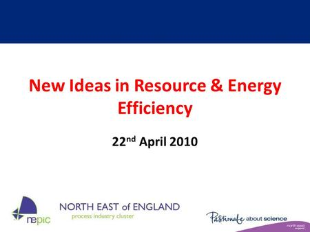 New Ideas in Resource & Energy Efficiency 22 nd April 2010.