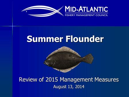 Summer Flounder Review of 2015 Management Measures August 13, 2014.