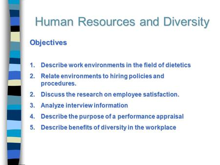 Human Resources and Diversity Objectives 1.Describe work environments in the field of dietetics 2.Relate environments to hiring policies and procedures.