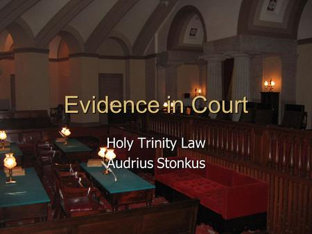 Evidence in Court Holy Trinity Law Audrius Stonkus.