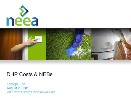 1 NORTHWEST ENERGY EFFICIENCY ALLIANCE DHP Costs & NEBs Ecotope, Inc. August 20, 2013.