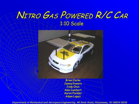 N ITRO G AS P OWERED R/C C AR 1:10 Scale Brian Zarko James Powers Judy Chun Alan Lambert Aaron Fackler Adam Lopez Department of Mechanical and Aerospace.