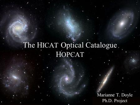 The H ICAT Optical Catalogue H OPCAT Marianne T. Doyle Ph.D. Project.