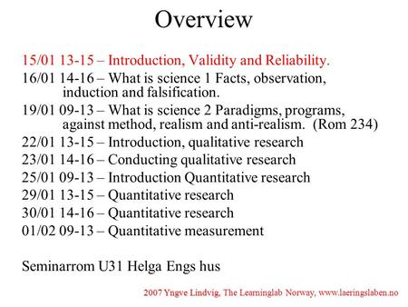 2007 Yngve Lindvig, 2007 Yngve Lindvig, The Learninglab Norway, www.laeringslaben.no Overview 15/01 13-15 – Introduction, Validity and Reliability. 16/01.