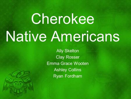 Cherokee Native Americans Ally Skelton Clay Rosser Emma Grace Wooten Ashley Collins Ryan Fordham.