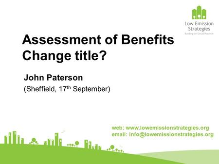 Assessment of Benefits Change title? John Paterson (Sheffield, 17 th September) web:
