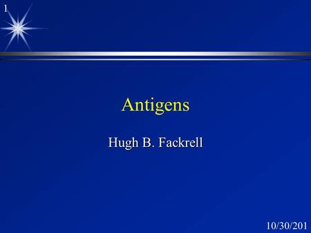 110/30/2015 Antigens Antigens Hugh B. Fackrell 210/30/2015 ä Assigned Reading ä Content Outline ä Performance Objectives ä Key terms ä Key Concepts ä.