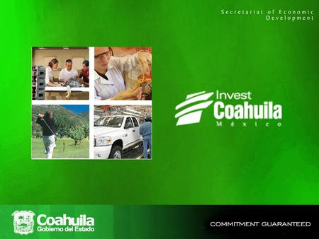 to invest in 10 reasons to invest in COAHUILA 1.Strategic Mexico Manufacturing Location 2.World Class Infrastructure and Access to Global Markets 3.Strong.