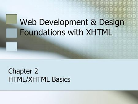 Web Development & Design Foundations with XHTML Chapter 2 HTML/XHTML Basics.