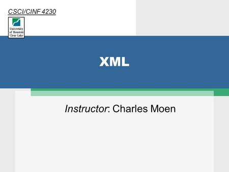 XML Instructor: Charles Moen CSCI/CINF 4230. 2 XML  Extensible Markup Language  A set of rules that allow you to create your own markup language  Designed.