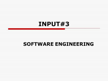 INPUT#3 SOFTWARE ENGINEERING. QUALITY SOFTWARE?  Satisfies the needs of the users and programmers involved with it.
