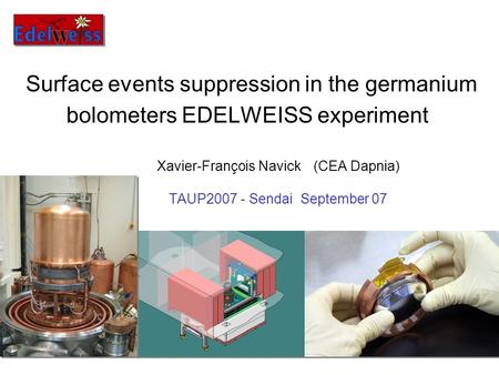 Surface events suppression in the germanium bolometers EDELWEISS experiment Xavier-François Navick (CEA Dapnia) TAUP2007 - Sendai September 07.