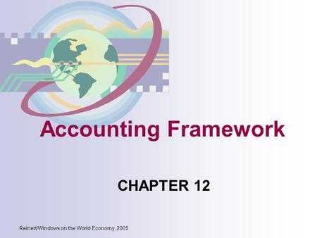 Reinert/Windows on the World Economy, 2005 Accounting Framework CHAPTER 12.