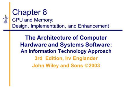 Chapter 8 CPU and Memory: Design, Implementation, and Enhancement The Architecture of Computer Hardware and Systems Software: An Information Technology.